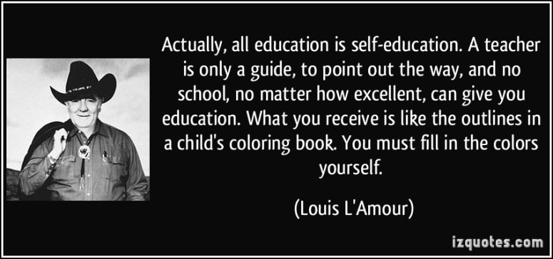 quote-actually-all-education-is-self-education-a-teacher-is-only-a-guide-to-point-out-the-way-and-no-louis-l-amour-293417.jpg