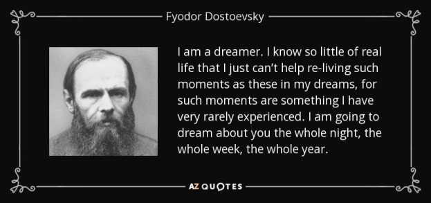 quote-i-am-a-dreamer-i-know-so-little-of-real-life-that-i-just-can-t-help-re-living-such-moments-fyodor-dostoevsky-46-71-68