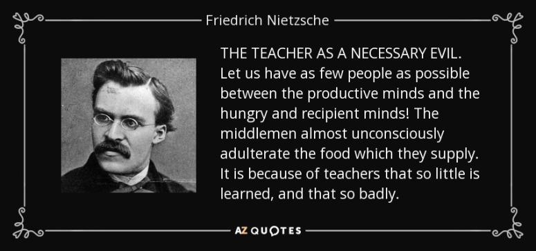 quote-the-teacher-as-a-necessary-evil-let-us-have-as-few-people-as-possible-between-the-productive-friedrich-nietzsche-58-83-10