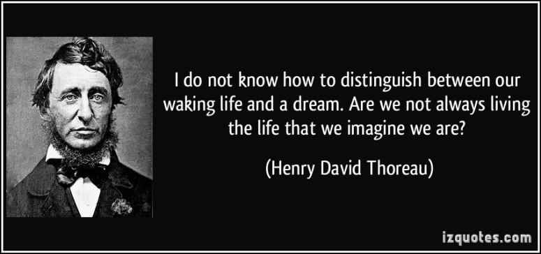 quote-i-do-not-know-how-to-distinguish-between-our-waking-life-and-a-dream-are-we-not-always-living-the-henry-david-thoreau-352380
