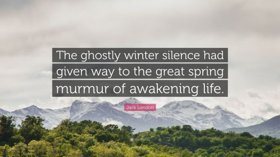 2502631-Jack-London-Quote-The-ghostly-winter-silence-had-given-way-to-the