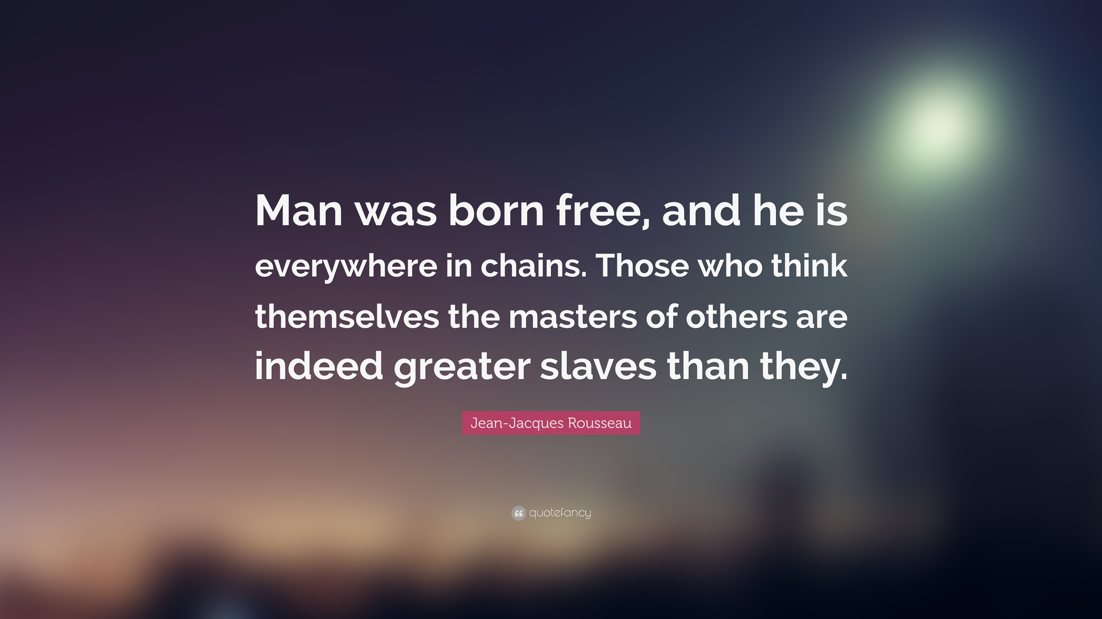 273860-Jean-Jacques-Rousseau-Quote-Man-was-born-free-and-he-is-everywhere